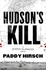 Hudson's Kill - A Justice Flanagan Thriller ebook by Paddy Hirsch