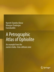 A Petrographic Atlas of Ophiolite - An example from the eastern India-Asia collision zone ebook by Naresh Ghose,Nilanjan Chatterjee,Fareeduddin