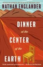 Dinner at the Center of the Earth - A novel ebook by Nathan Englander