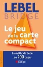 Le jeu de la carte compact - Tout le jeu de la carte en 200 pages ebook by Michel Lebel