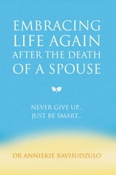 Embracing Life Again After the Death of a Spouse ebook by Dr Anniekie Ravhudzulo