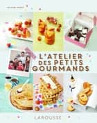 L'atelier des petits gourmands ebook by Olivier Stehly