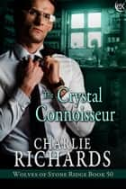 The Crystal Connoisseur ebook by Charlie Richards