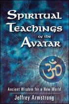 Spiritual Teachings of the Avatar ebook by Jeffrey Armstrong