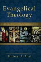 Evangelical Theology - A Biblical and Systematic Introduction ebook by Michael F. Bird