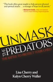 Unmask the Predators - The Battle to Protect Your Child ebook by Lisa Cherry,Kalyn Cherry-Waller