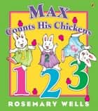 Max Counts His Chickens ebook by Rosemary Wells