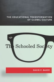 The Schooled Society - The Educational Transformation of Global Culture ebook by David Baker