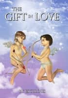 The Gift in Love ebook by Esculous