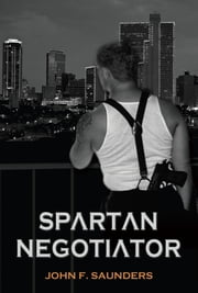 Spartan Negotiator ebook by John F. Saunders