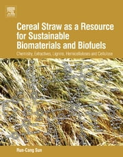 Cereal Straw as a Resource for Sustainable Biomaterials and Biofuels - Chemistry, Extractives, Lignins, Hemicelluloses and Cellulose ebook by RunCang Sun