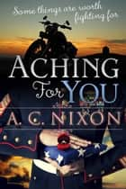 Aching for You ebook by A.C. Nixon