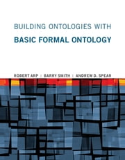 Building Ontologies with Basic Formal Ontology ebook by Robert Arp,Barry Smith,Andrew D. Spear