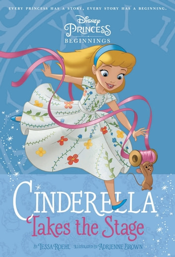 Cinderella Takes the Stage eBook by Disney Book Group