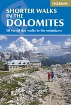 Shorter Walks in the Dolomites - 50 varied day walks in the mountains ebook by Gillian Price