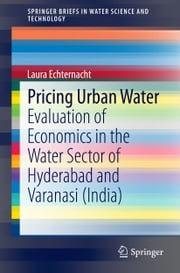 Pricing Urban Water - Evaluation of Economics in the Water Sector of Hyderabad and Varanasi (India) ebook by Laura Echternacht