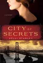 City of Secrets - A Mystery ebook by Kelli Stanley