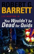 You Wouldn't Be Dead for Quids: A Les Norton Novel 1 ebook by Robert G. Barrett