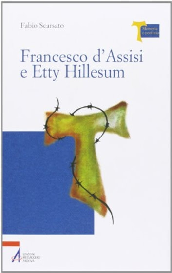 Francesco d'Assisi e Etty Hillesum ebook by Fabio Scarsato