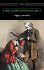 Stepping Heavenward (with an Introduction by George Prentiss) ebook by Elizabeth Prentiss