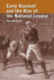 Early Baseball and the Rise of the National League ebook by Tom Melville