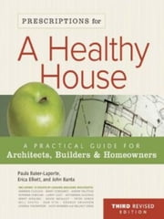 Prescriptions For A Healthy House ebook by Paula Baker-LaPorte John C. Banta and Erica Elliott