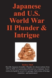 Japanese and U.S. World War II Plunder and Intrigue ebook by Stich, Rodney