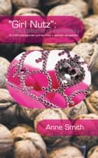 """Girl Nutz"": The Epitome of Femininity - A child's transgender journey from a parent's perspective. ebook by Anne Smith"
