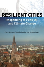 Resilient Cities - Responding to Peak Oil and Climate Change ebook by Timothy Beatley,Peter Newman,Heather M. Boyer