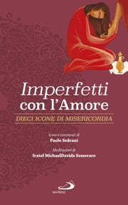 Imperfetti con l'amore - Dieci icone di misericordia ebook by Paolo Sedrani, MichaelDavide Semeraro