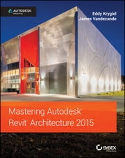 Mastering Autodesk Revit Architecture 2015 - Autodesk Official Press ebook by Eddy Krygiel,James Vandezande