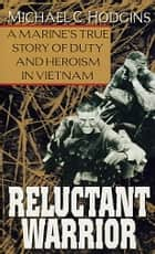 Reluctant Warrior - A Marine's True Story of Duty and Heroism in Vietnam ebook by Michael Hodgins