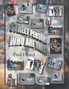 Street Persons Who Are They? ebook by Paul Heard