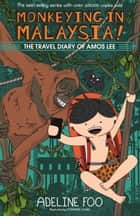 The Travel Diary of Amos Lee - Monkeying in Malaysia! ebook by Adeline Foo