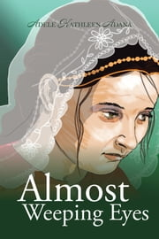 Almost Weeping Eyes ebook by Adele Kathleen Adana