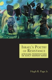 Israel's Poetry of Resistance - Africana Perspectives on Early Hebrew Verse ebook by Hugh R. Page Jr.