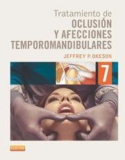 Tratamiento de oclusión y afecciones temporomandibulares + Evolve ebook by Jeffrey P. Okeson, DMD
