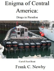 Enigma of Central America: Drug Highway of the Americas ebook by Frank C. Newby