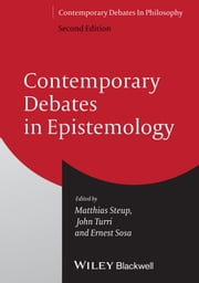 Contemporary Debates in Epistemology ebook by Matthias Steup,John Turri,Ernest Sosa