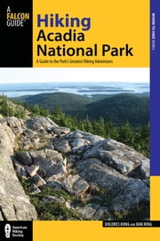 Hiking Acadia National Park - A Guide to the Park's Greatest Hiking Adventures ebook by Dolores Kong,Dan Ring