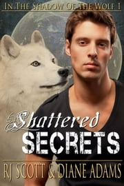Shattered Secrets ebook by RJ Scott,Diane Adams