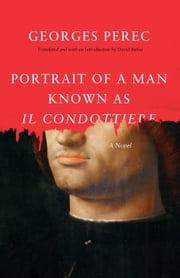 Portrait of a Man Known as Il Condottiere ebook by Georges Perec,David Bellos,David Bellos