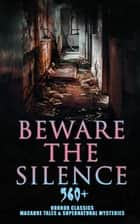 Beware The Silence: 560+ Horror Classics, Macabre Tales & Supernatural Mysteries - The Legend of Sleepy Hollow, Sweeney Todd, Frankenstein, Dracula, The Haunted House, Dead Souls, The Turn of the Screw, The Ghost Pirates, The Tell-Tale Heart, Dr Jekyll & Mr Hyde, The Great God Pan… eBook by Théophile Gautier, Richard Marsh, H. P. Lovecraft,...