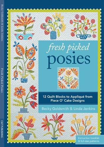 Fresh Picked Posies - 12 Quilt Blocks to Applique from Piece O' Cake Designs ebook by Becky Goldsmith,Linda Jenkins