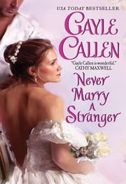 Never Marry a Stranger ebook by Gayle Callen