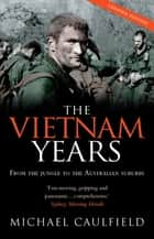 The Vietnam Years - From the jungle to the Australian suburbs ekitaplar by Michael Caulfield