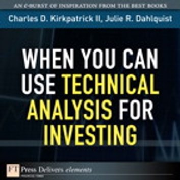 When You Can Use Technical Analysis for Investing ebook by Julie Dahlquist,Charles D. Kirkpatrick II