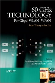 60GHz Technology for Gbps WLAN and WPAN - From Theory to Practice ebook by Su-Khiong  Yong, Pengfei  Xia, Alberto  Valdes-Garcia