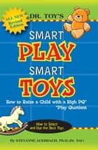 Dr. Toy's Smart Play Smart Toys ebook by Stevanne Auerbach