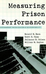 Measuring Prison Performance - Government Privatization and Accountability ebook by Gerald G. Gaes,Scott D. Camp,Julianne B. Nelson,William G. Saylor
